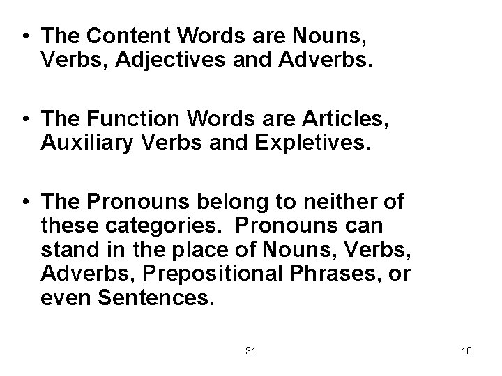• The Content Words are Nouns, Verbs, Adjectives and Adverbs. • The Function
