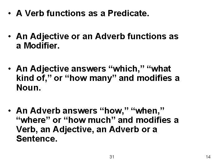 • A Verb functions as a Predicate. • An Adjective or an Adverb