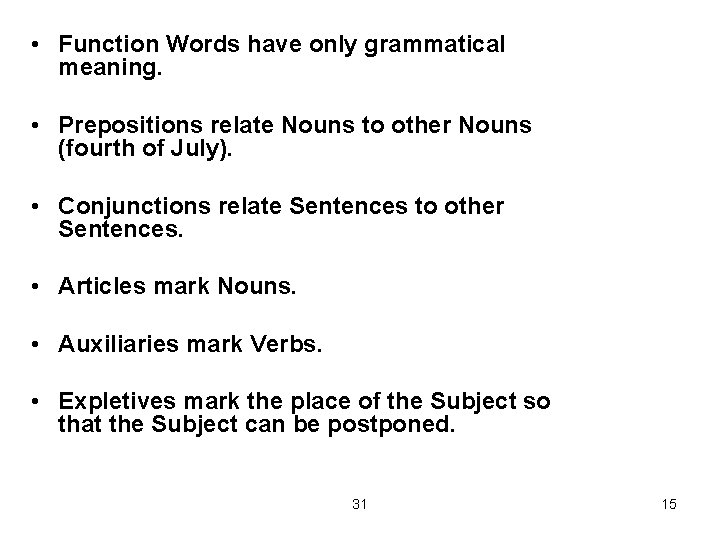 • Function Words have only grammatical meaning. • Prepositions relate Nouns to other
