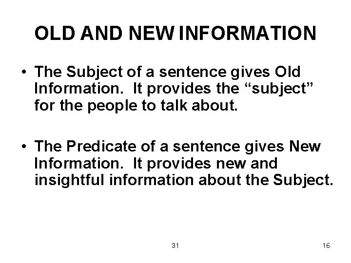 OLD AND NEW INFORMATION • The Subject of a sentence gives Old Information. It