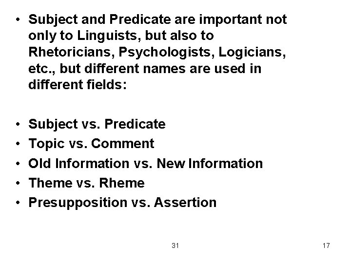 • Subject and Predicate are important not only to Linguists, but also to
