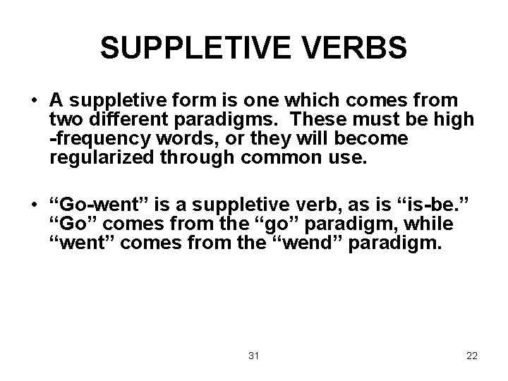 SUPPLETIVE VERBS • A suppletive form is one which comes from two different paradigms.
