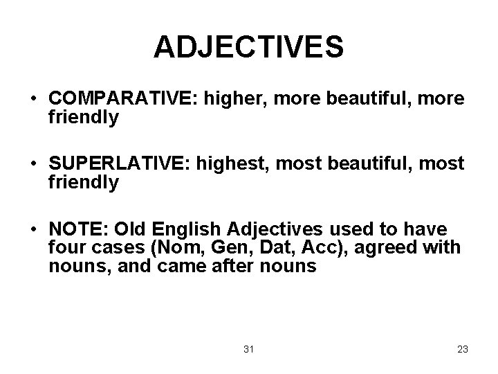 ADJECTIVES • COMPARATIVE: higher, more beautiful, more friendly • SUPERLATIVE: highest, most beautiful, most