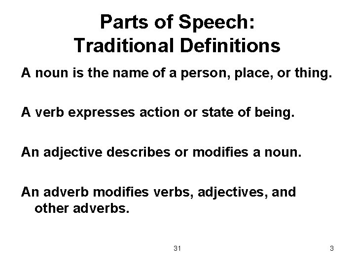 Parts of Speech: Traditional Definitions A noun is the name of a person, place,