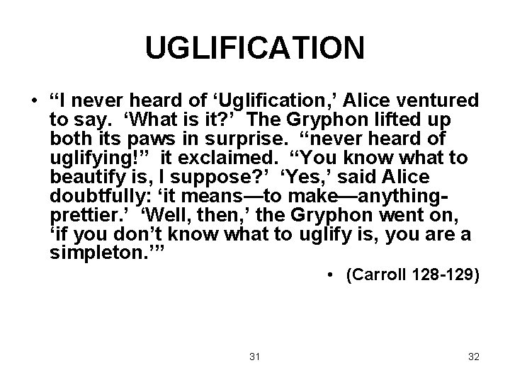"""UGLIFICATION • """"I never heard of 'Uglification, ' Alice ventured to say. 'What is"""