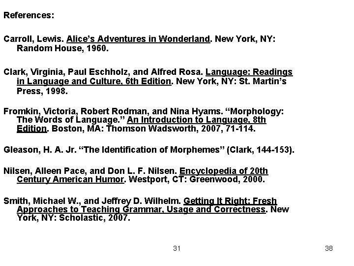 References: Carroll, Lewis. Alice's Adventures in Wonderland. New York, NY: Random House, 1960. Clark,