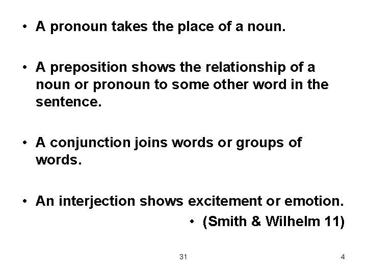 • A pronoun takes the place of a noun. • A preposition shows
