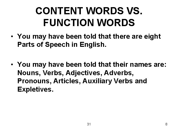 CONTENT WORDS VS. FUNCTION WORDS • You may have been told that there are