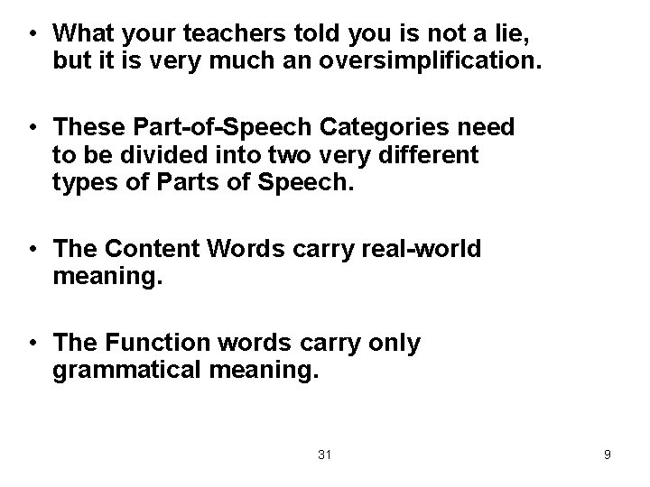 • What your teachers told you is not a lie, but it is