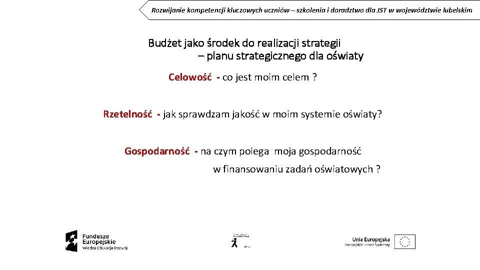 Rozwijanie kompetencji kluczowych uczniów – szkolenia i doradztwo dla JST w województwie lubelskim Budżet