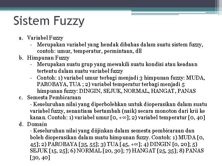 Sistem Fuzzy a. Variabel Fuzzy - Merupakan variabel yang hendak dibahas dalam suatu sistem