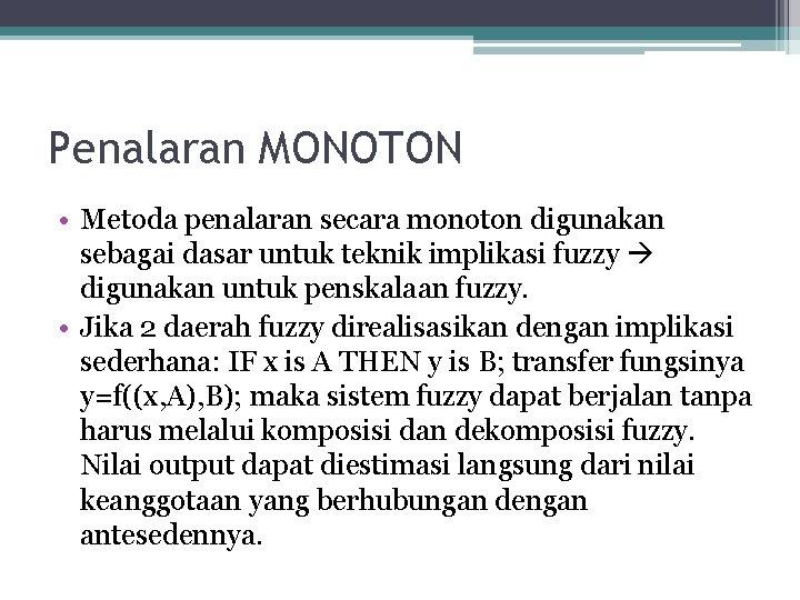 Penalaran MONOTON • Metoda penalaran secara monoton digunakan sebagai dasar untuk teknik implikasi fuzzy