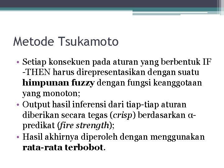 Metode Tsukamoto • Setiap konsekuen pada aturan yang berbentuk IF -THEN harus direpresentasikan dengan