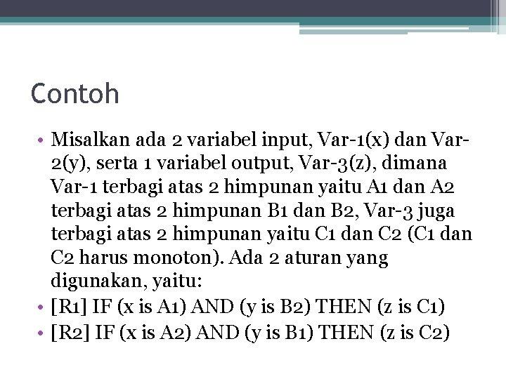 Contoh • Misalkan ada 2 variabel input, Var-1(x) dan Var 2(y), serta 1 variabel