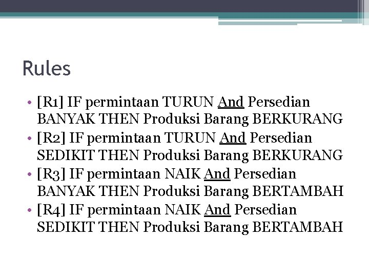 Rules • [R 1] IF permintaan TURUN And Persedian BANYAK THEN Produksi Barang BERKURANG