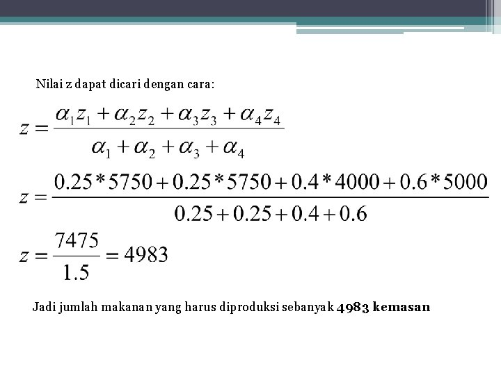 Nilai z dapat dicari dengan cara: Jadi jumlah makanan yang harus diproduksi sebanyak 4983