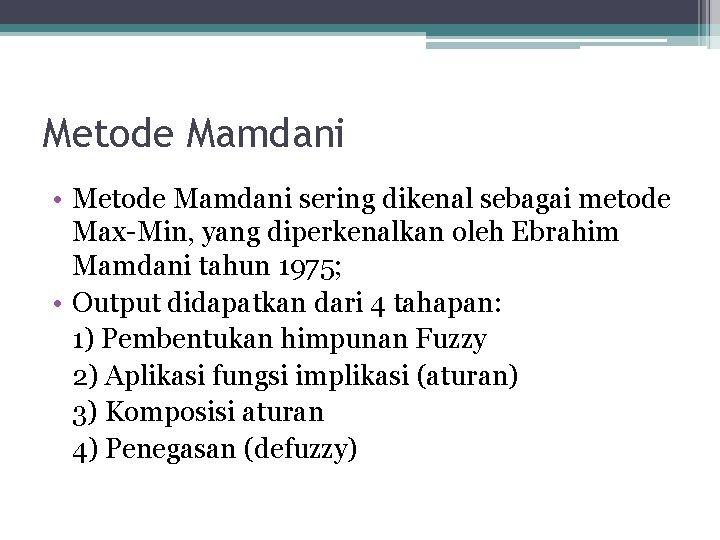 Metode Mamdani • Metode Mamdani sering dikenal sebagai metode Max-Min, yang diperkenalkan oleh Ebrahim
