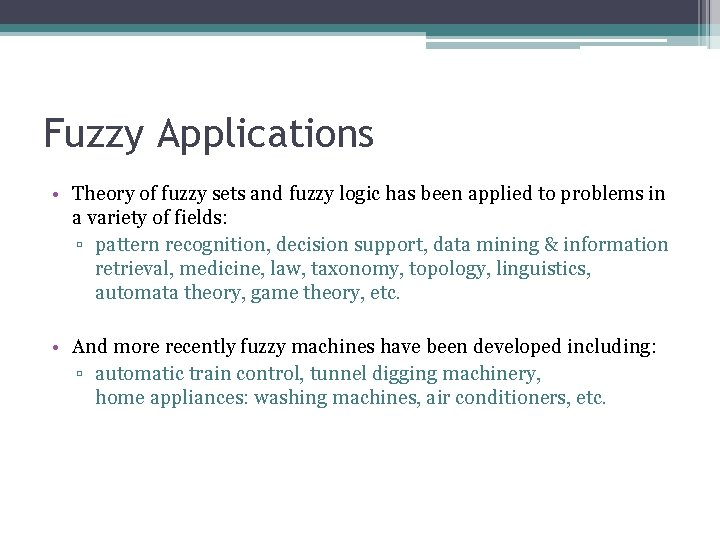 4 Fuzzy Applications • Theory of fuzzy sets and fuzzy logic has been applied