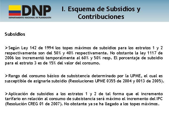 I. Esquema de Subsidios y Contribuciones Subsidios ØSegún Ley 142 de 1994 los topes