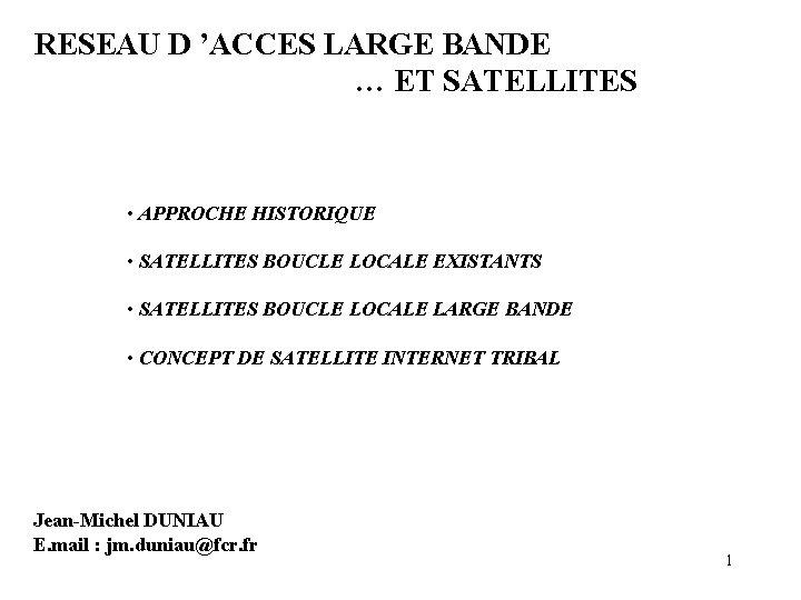 RESEAU D 'ACCES LARGE BANDE … ET SATELLITES • APPROCHE HISTORIQUE • SATELLITES BOUCLE