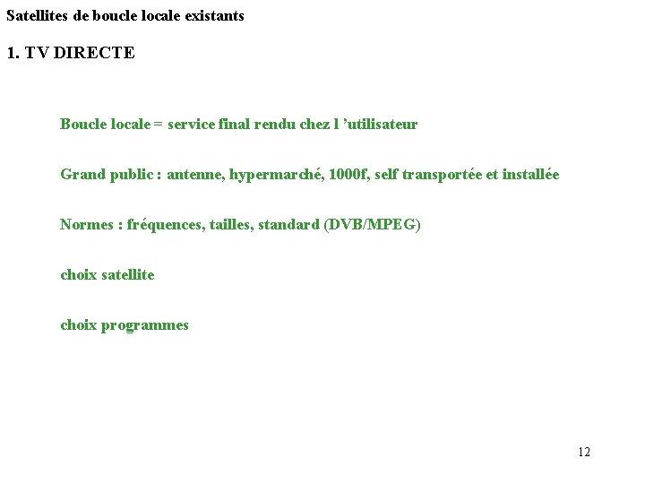 Satellites de boucle locale existants 1. TV DIRECTE Boucle locale = service final rendu