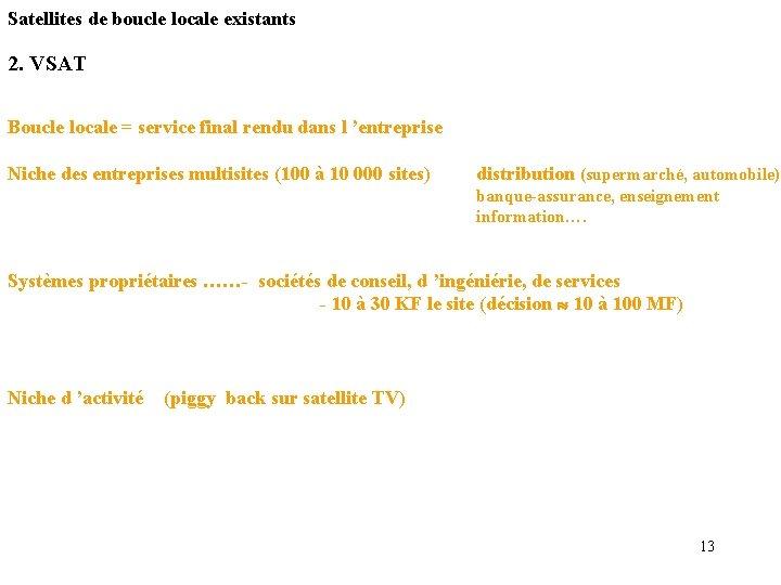 Satellites de boucle locale existants 2. VSAT Boucle locale = service final rendu dans