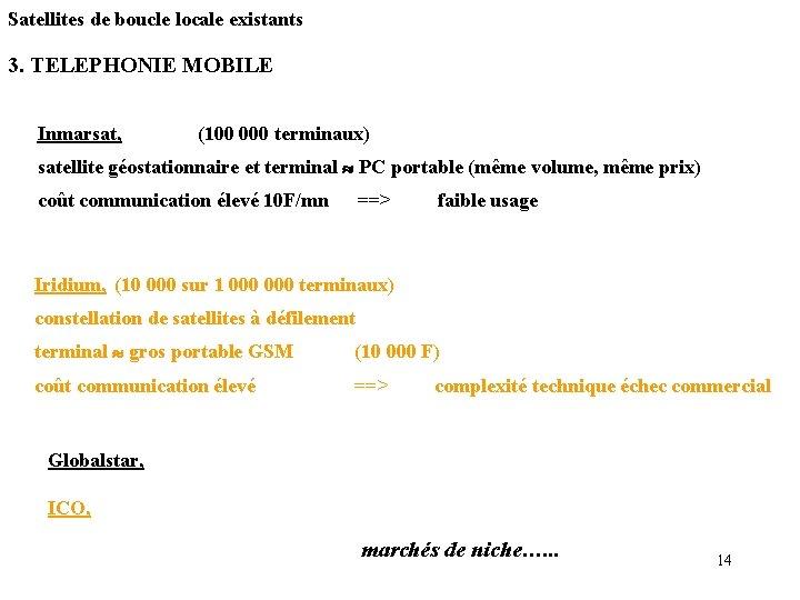 Satellites de boucle locale existants 3. TELEPHONIE MOBILE Inmarsat, (100 000 terminaux) satellite géostationnaire