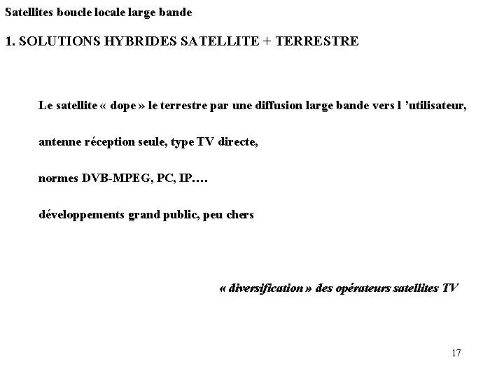 Satellites boucle locale large bande 1. SOLUTIONS HYBRIDES SATELLITE + TERRESTRE Le satellite «