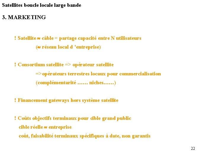 Satellites boucle locale large bande 3. MARKETING ! Satellite câble = partage capacité entre