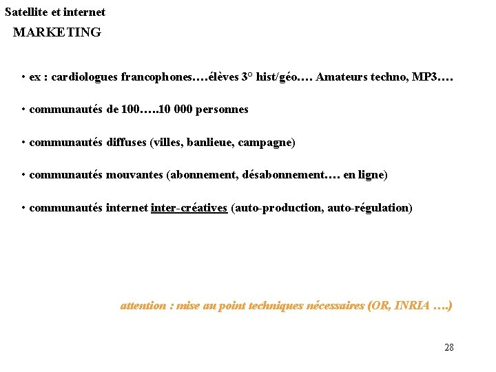 Satellite et internet MARKETING • ex : cardiologues francophones…. élèves 3° hist/géo…. Amateurs techno,