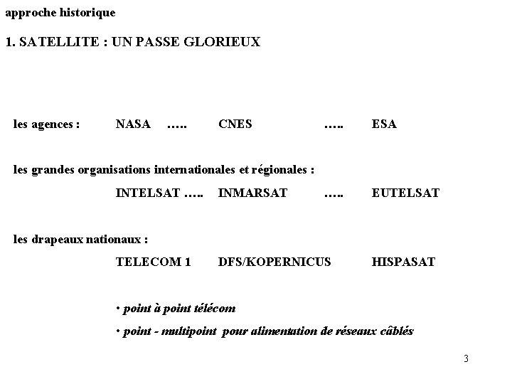 approche historique 1. SATELLITE : UN PASSE GLORIEUX les agences : NASA …. .