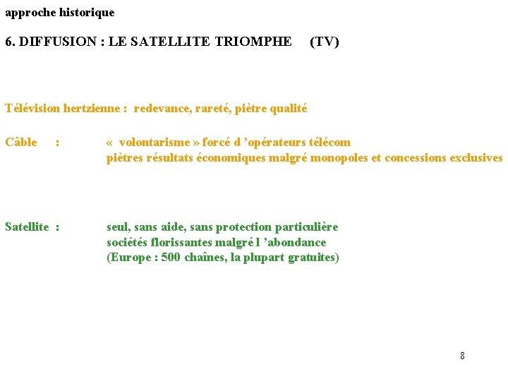 approche historique 6. DIFFUSION : LE SATELLITE TRIOMPHE (TV) Télévision hertzienne : redevance, rareté,