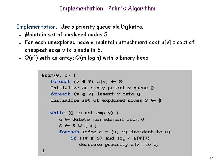 Implementation: Prim's Algorithm Implementation. Use a priority queue ala Dijkstra. Maintain set of explored