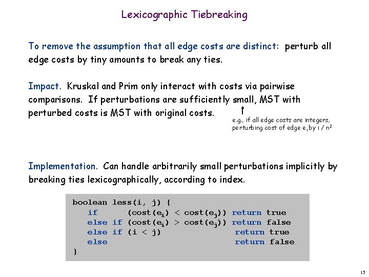 Lexicographic Tiebreaking To remove the assumption that all edge costs are distinct: perturb all