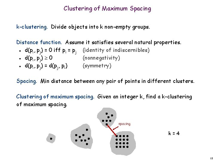 Clustering of Maximum Spacing k-clustering. Divide objects into k non-empty groups. Distance function. Assume