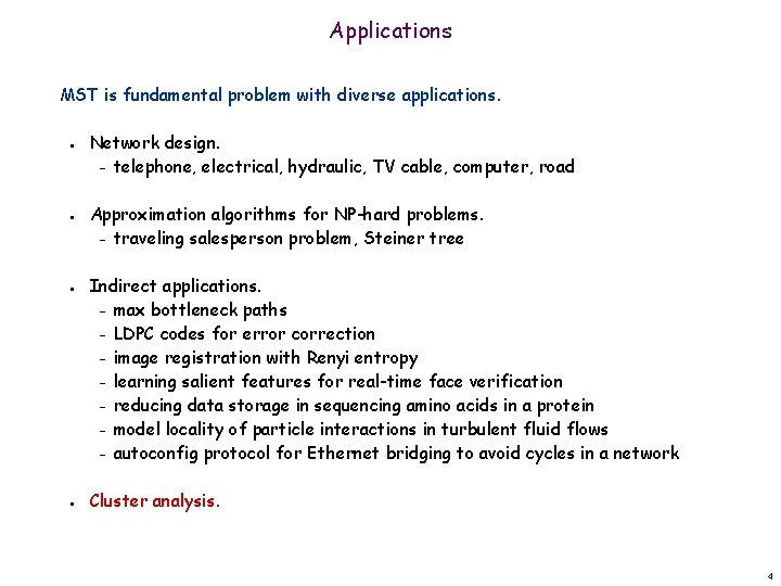 Applications MST is fundamental problem with diverse applications. n n Network design. – telephone,