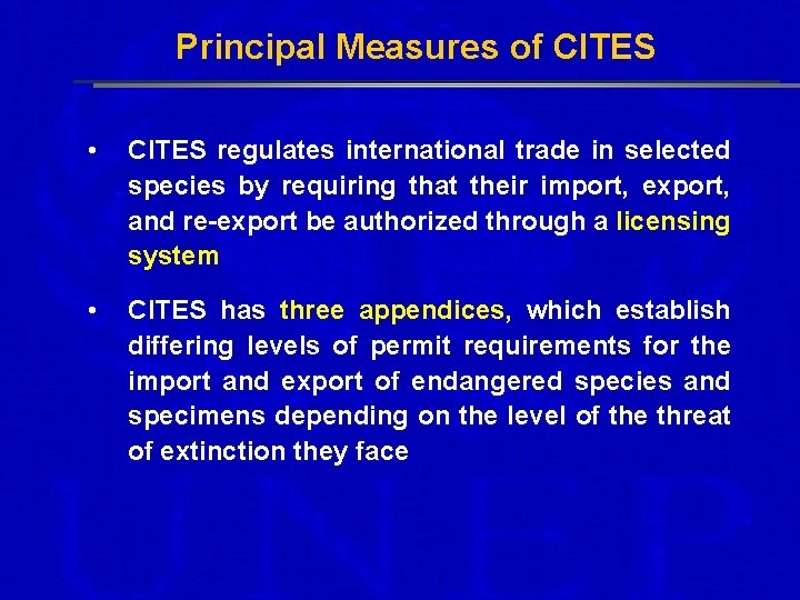 Principal Measures of CITES • CITES regulates international trade in selected species by requiring