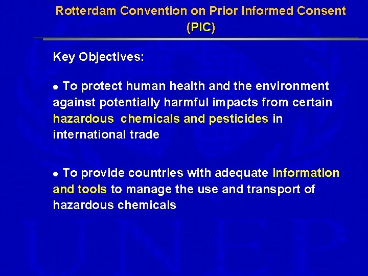 Rotterdam Convention on Prior Informed Consent (PIC) Key Objectives: To protect human health and