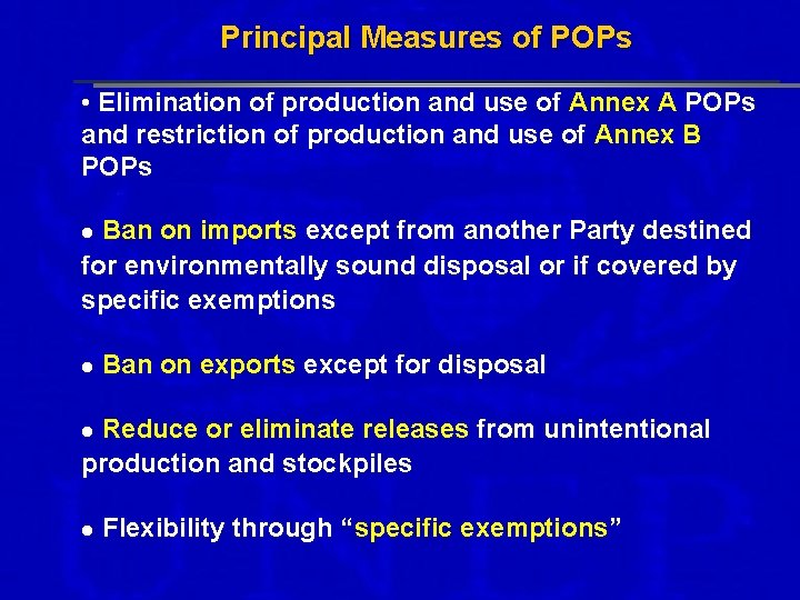 Principal Measures of POPs • Elimination of production and use of Annex A POPs