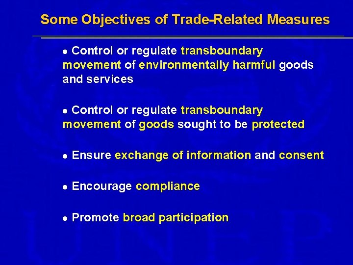 Some Objectives of Trade-Related Measures Control or regulate transboundary movement of environmentally harmful goods