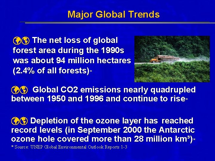 Major Global Trends The net loss of global forest area during the 1990 s
