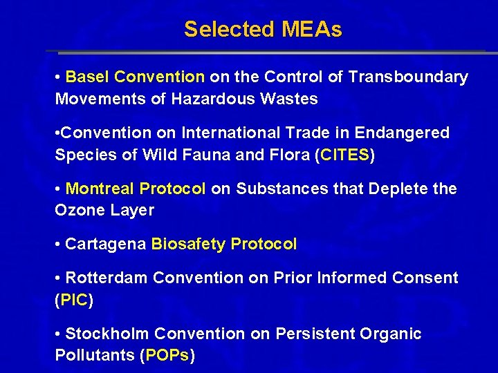 Selected MEAs • Basel Convention on the Control of Transboundary Movements of Hazardous Wastes