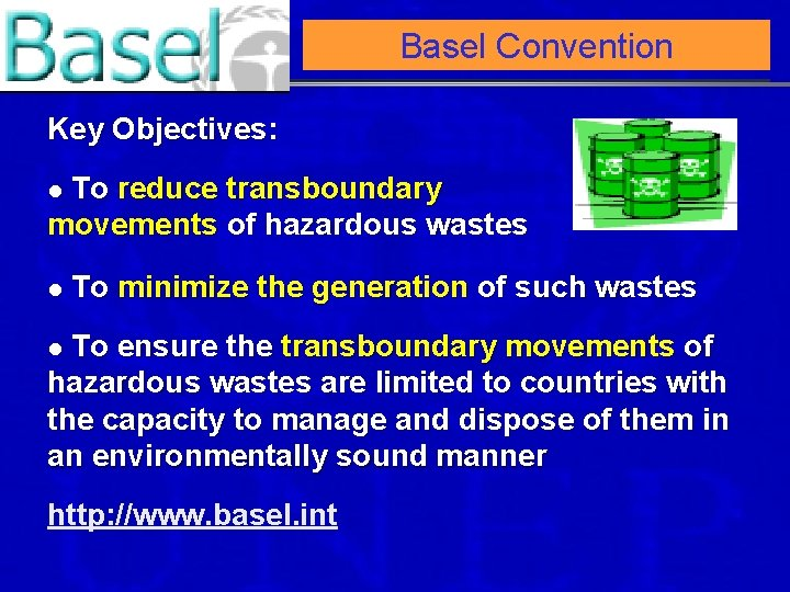 Basel Convention Key Objectives: To reduce transboundary movements of hazardous wastes l l To