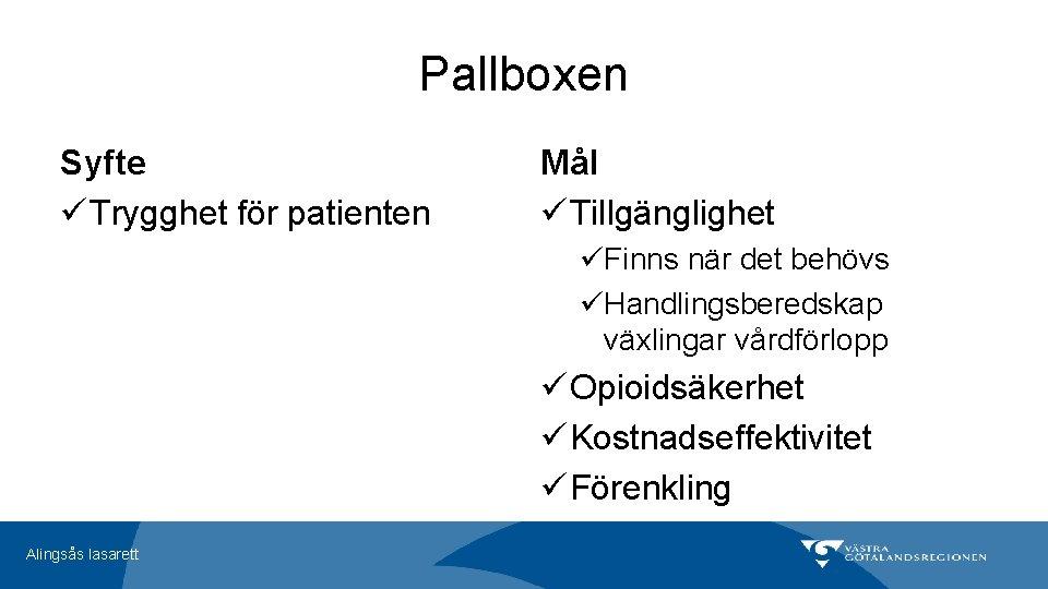 Pallboxen Syfte ü Trygghet för patienten Mål ü Tillgänglighet üFinns när det behövs üHandlingsberedskap