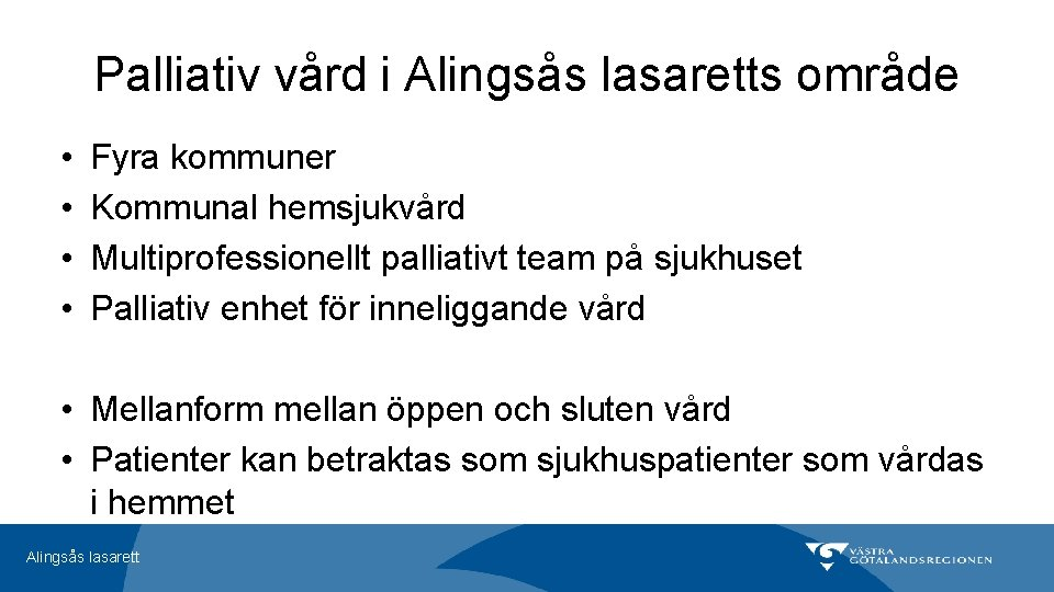 Palliativ vård i Alingsås lasaretts område • • Fyra kommuner Kommunal hemsjukvård Multiprofessionellt palliativt