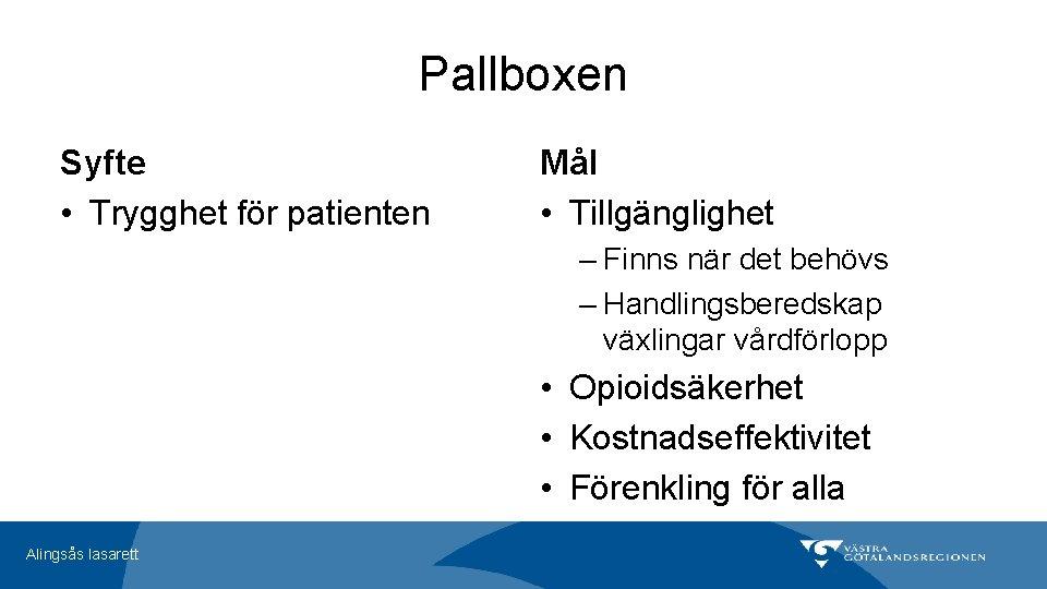 Pallboxen Syfte • Trygghet för patienten Mål • Tillgänglighet – Finns när det behövs