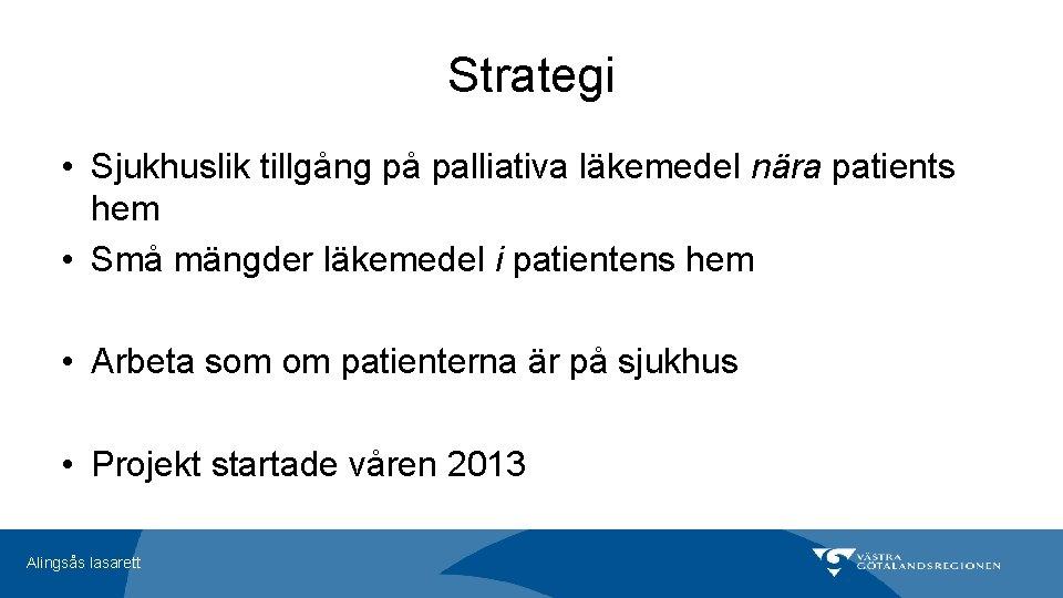 Strategi • Sjukhuslik tillgång på palliativa läkemedel nära patients hem • Små mängder läkemedel
