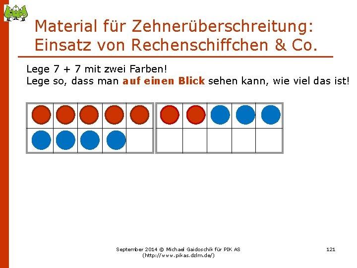 Material für Zehnerüberschreitung: Einsatz von Rechenschiffchen & Co. Lege 7 + 7 mit zwei