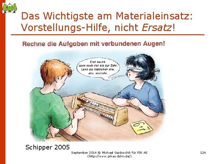 Das Wichtigste am Materialeinsatz: Vorstellungs-Hilfe, nicht Ersatz! Schipper 2005 September 2014 © Michael Gaidoschik