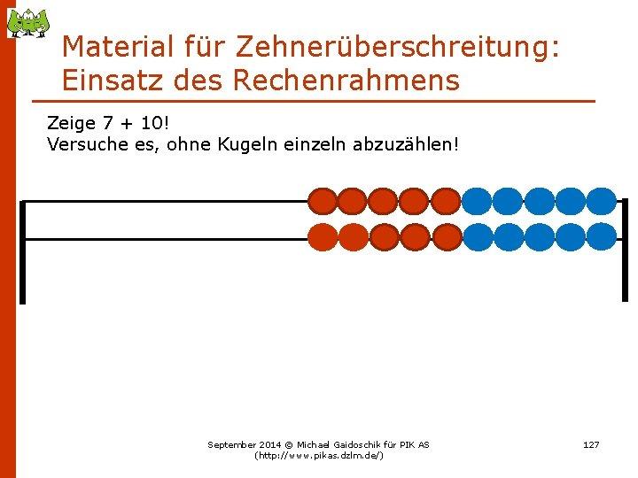 Material für Zehnerüberschreitung: Einsatz des Rechenrahmens Zeige 7 + 10! Versuche es, ohne Kugeln